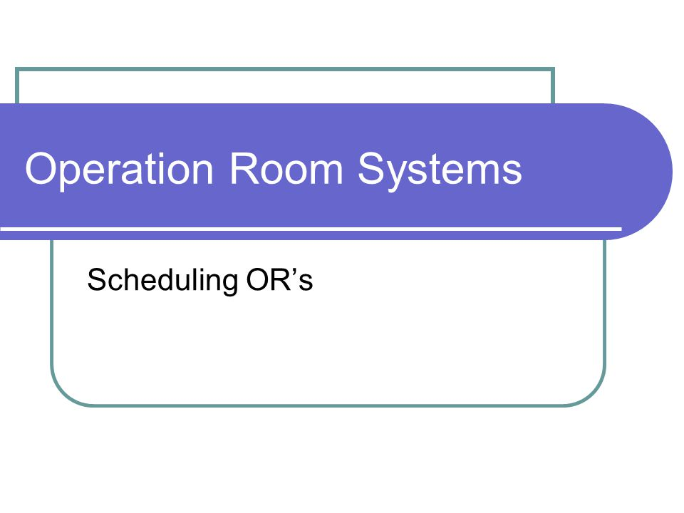 Operation Room Systems Scheduling ORs