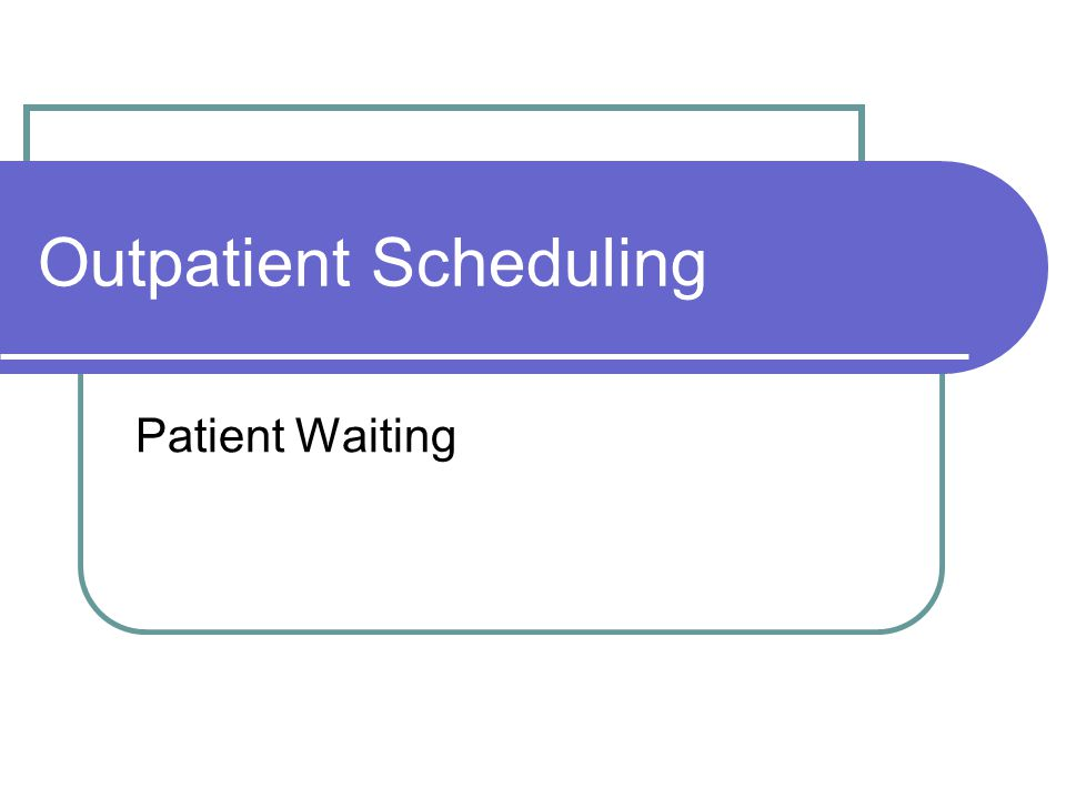 Outpatient Scheduling Patient Waiting