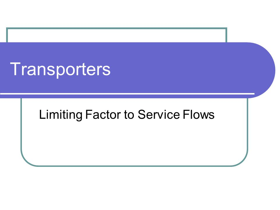 Transporters Limiting Factor to Service Flows