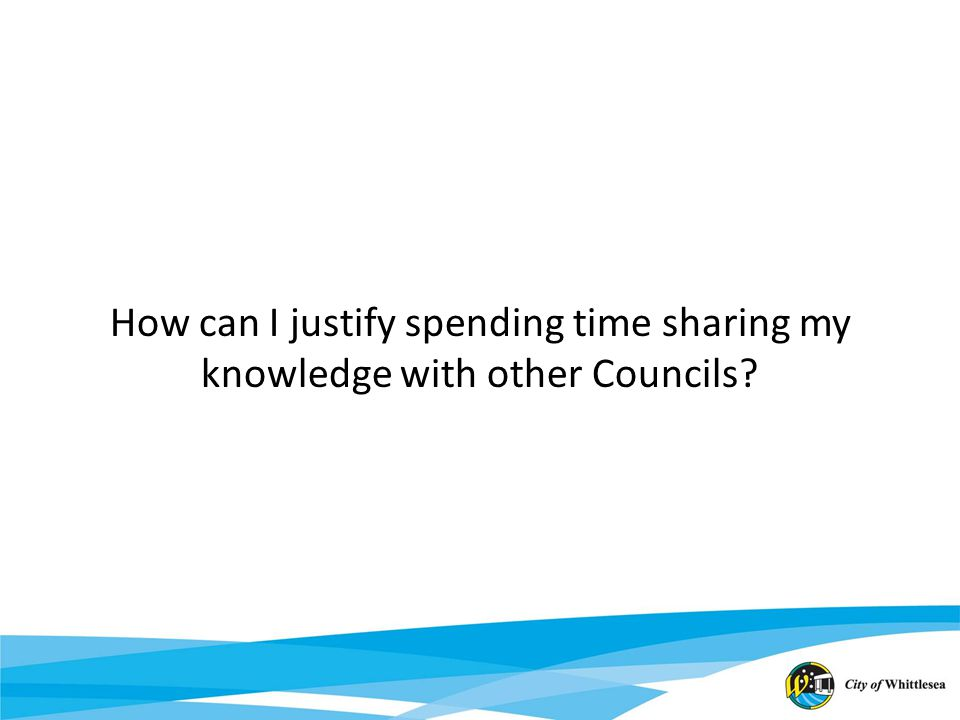 How can I justify spending time sharing my knowledge with other Councils?