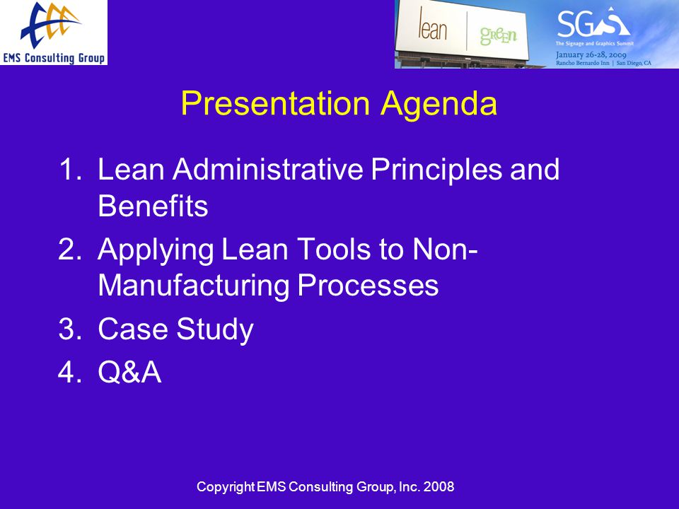 Copyright EMS Consulting Group, Inc. 2008 Presentation Agenda 1.Lean Administrative Principles and Benefits 2.Applying Lean Tools to Non- Manufacturin