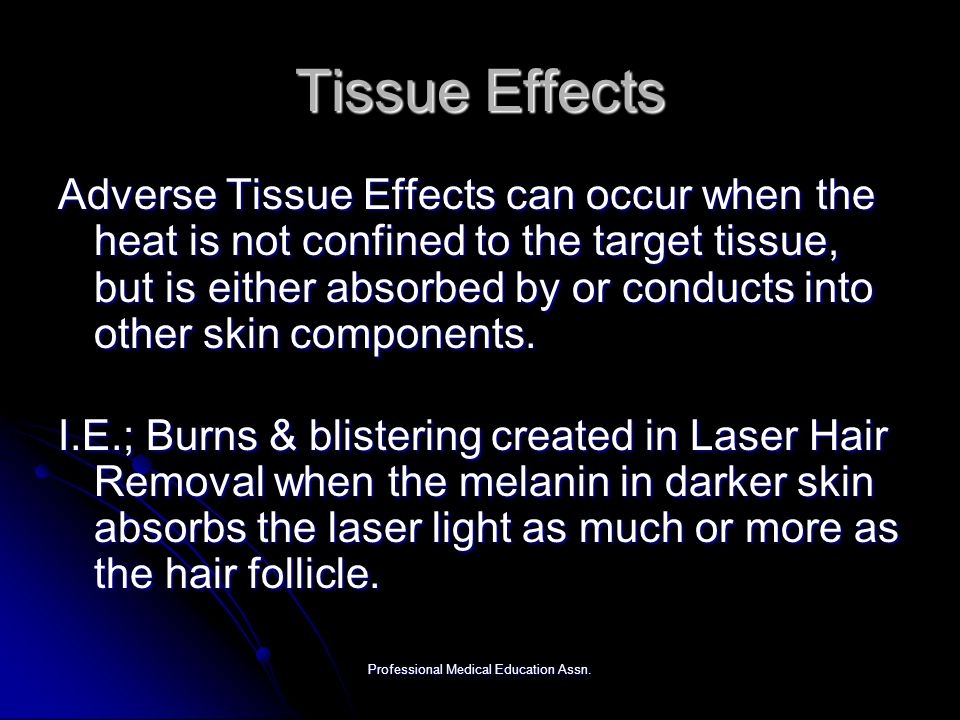 Professional Medical Education Assn. Tissue Effects Adverse Tissue Effects can occur when the heat is not confined to the target tissue, but is either
