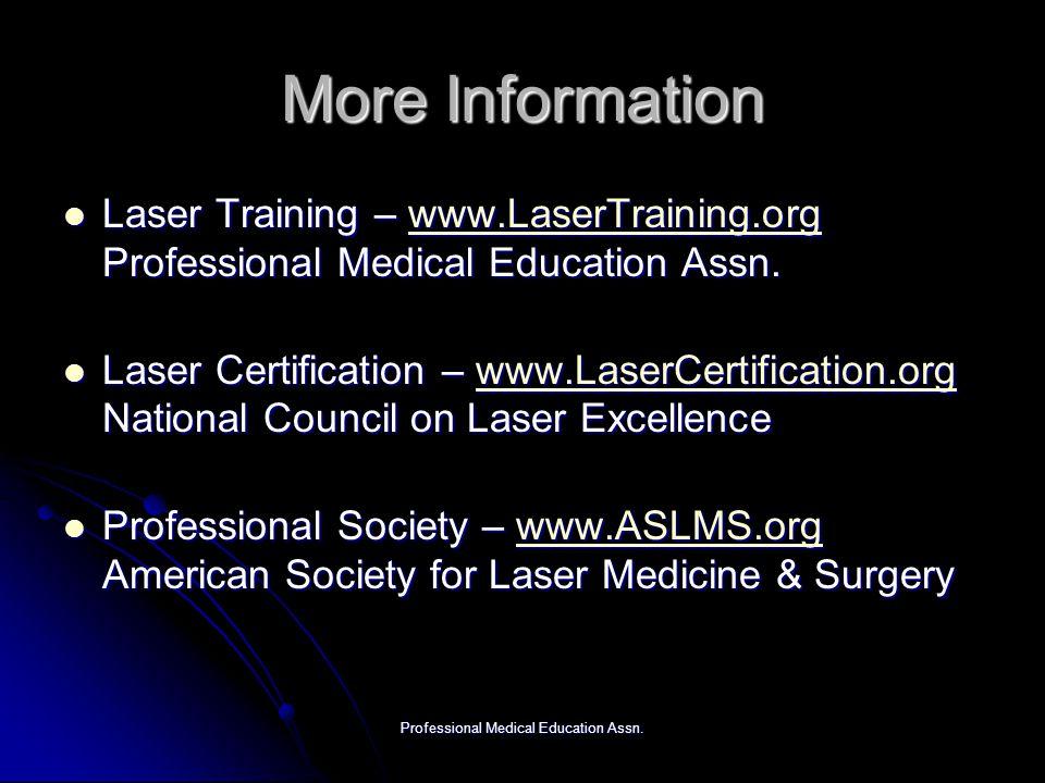 Professional Medical Education Assn. More Information Laser Training – www.LaserTraining.org Professional Medical Education Assn. Laser Training – www
