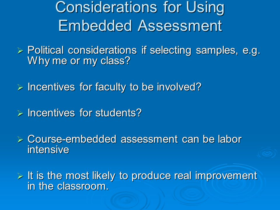 Considerations for Using Embedded Assessment Political considerations if selecting samples, e.g. Why me or my class? Political considerations if selec