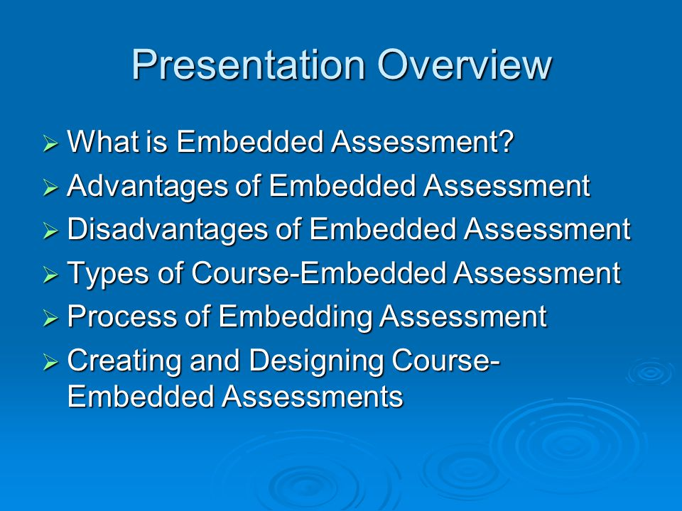Presentation Overview What is Embedded Assessment? What is Embedded Assessment? Advantages of Embedded Assessment Advantages of Embedded Assessment Di