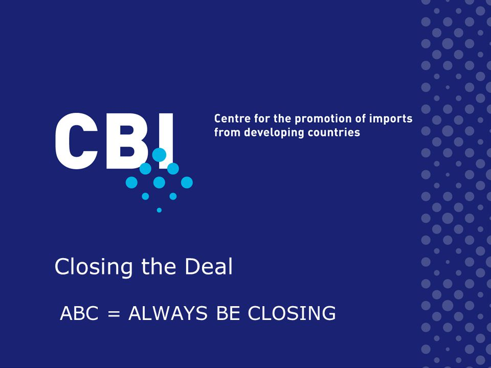 ABC = ALWAYS BE CLOSING Closing the Deal