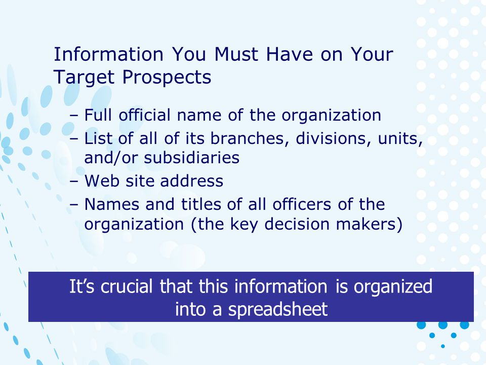 Who Are The Decision Makers –CEO, CFO –COO, CIO –VPs –Directors –Information must be accurate!!.