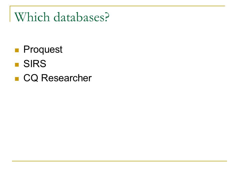 Which databases? Proquest SIRS CQ Researcher