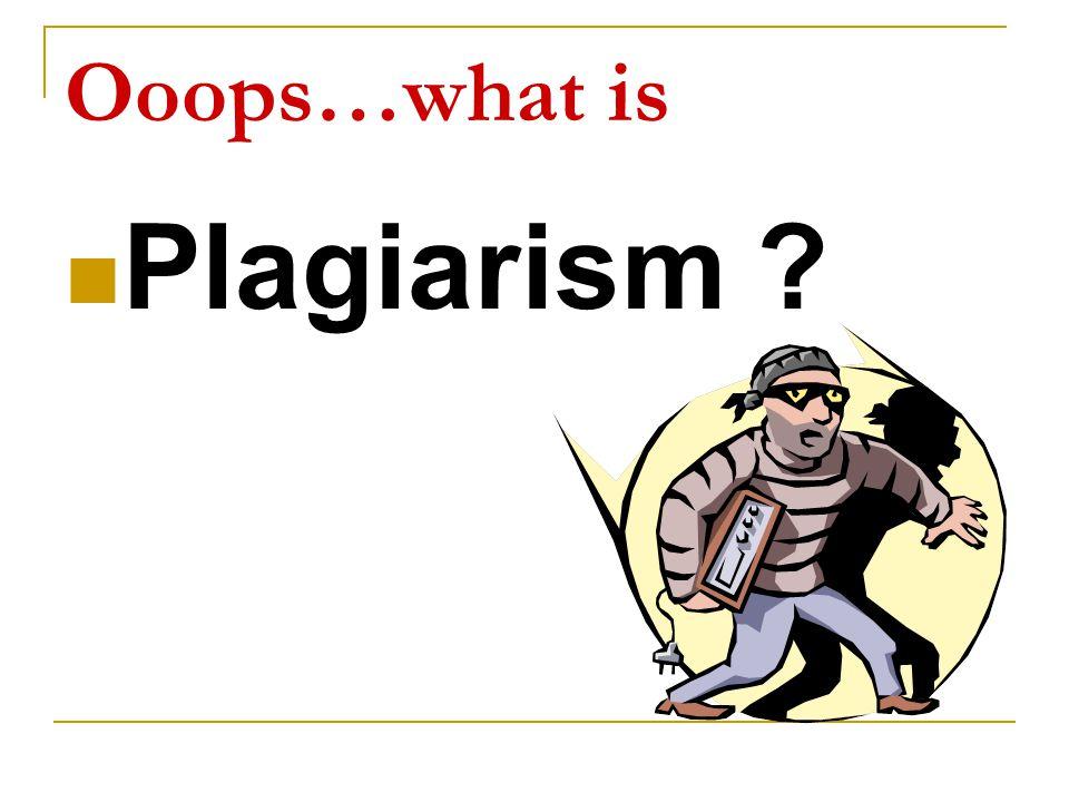 Ooops…what is Plagiarism ?