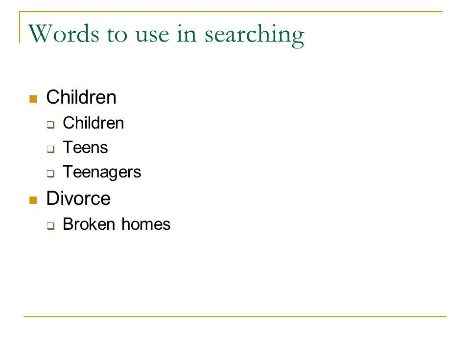 Words to use in searching Children Teens Teenagers Divorce Broken homes