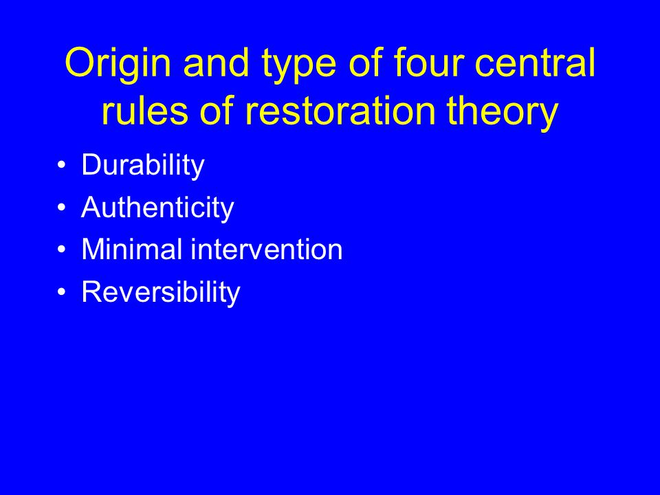 Origin and type of four central rules of restoration theory Durability Authenticity Minimal intervention Reversibility
