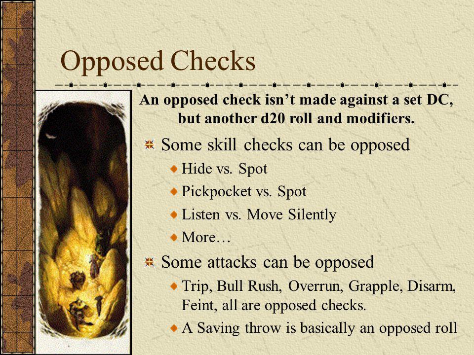 Opposed Checks Some skill checks can be opposed Hide vs.