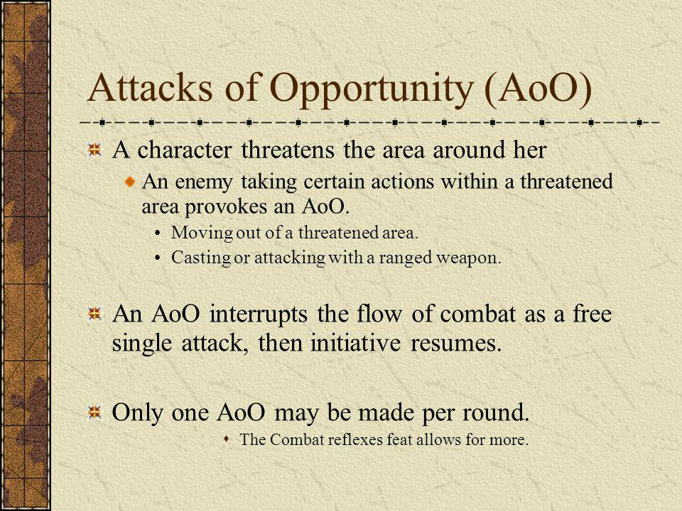 Attacks of Opportunity (AoO) A character threatens the area around her An enemy taking certain actions within a threatened area provokes an AoO. Movin