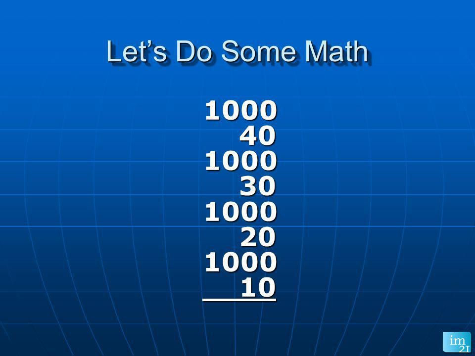 Lets Do Some Math 1000 40 401000 30 301000 20 201000 10 10