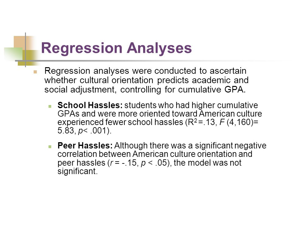 Regression Analyses Regression analyses were conducted to ascertain whether cultural orientation predicts academic and social adjustment, controlling