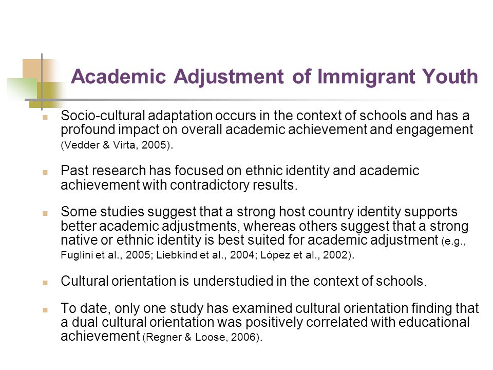 Academic Adjustment of Immigrant Youth Socio-cultural adaptation occurs in the context of schools and has a profound impact on overall academic achiev