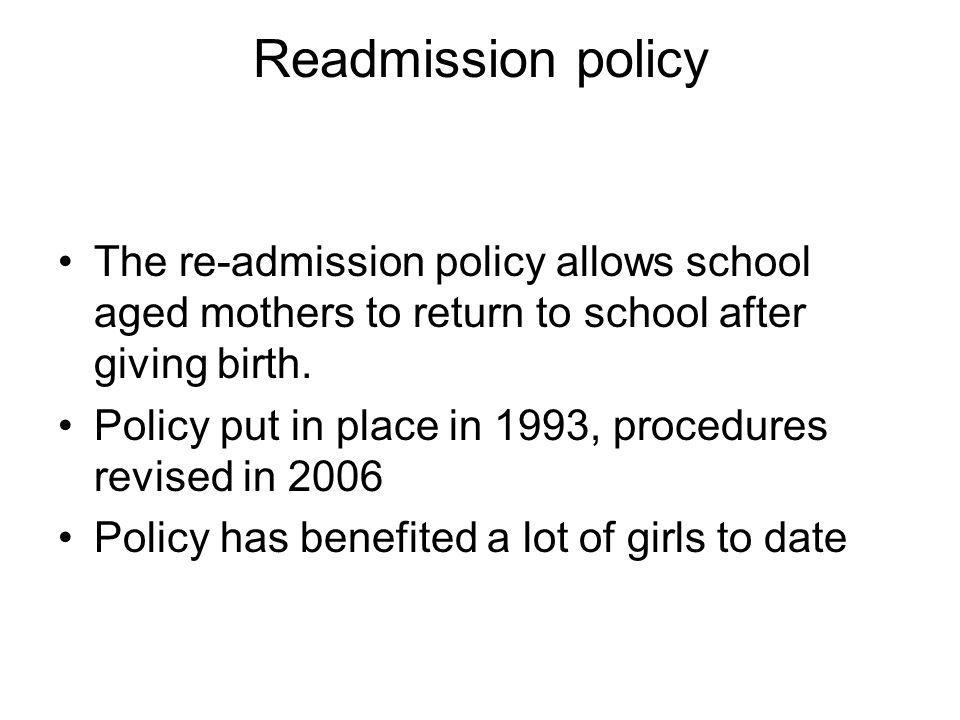 Readmission policy The re-admission policy allows school aged mothers to return to school after giving birth.