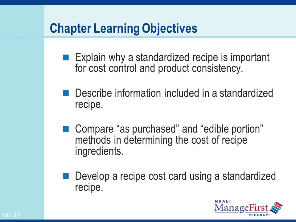 OH 3-2 Chapter Learning Objectives Explain why a standardized recipe is important for cost control and product consistency. Describe information inclu