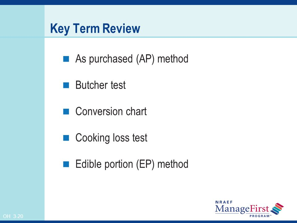 OH 3-20 Key Term Review As purchased (AP) method Butcher test Conversion chart Cooking loss test Edible portion (EP) method