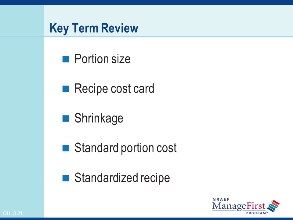 OH 3-21 Key Term Review Portion size Recipe cost card Shrinkage Standard portion cost Standardized recipe