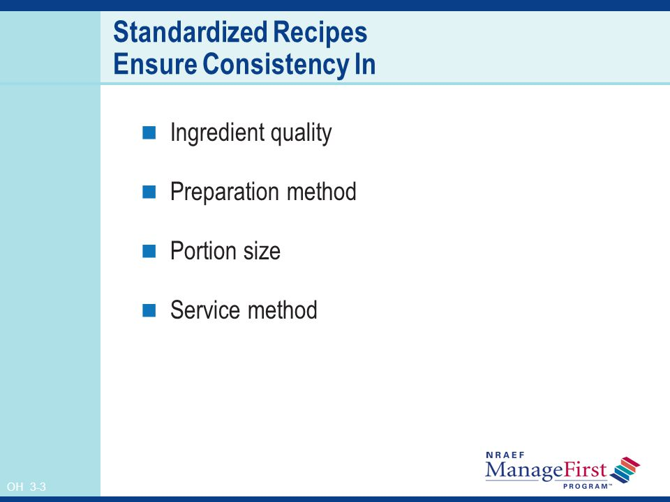 OH 3-3 Standardized Recipes Ensure Consistency In Ingredient quality Preparation method Portion size Service method