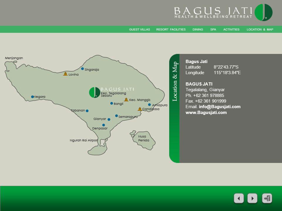 Bagus Jati Latitude8°2243.77 S Longitude115°18 3.84 E BAGUS JATI Tegalalang, Gianyar Ph.