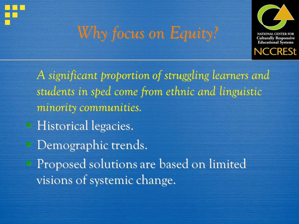 Why focus on Equity? A significant proportion of struggling learners and students in sped come from ethnic and linguistic minority communities. Histor