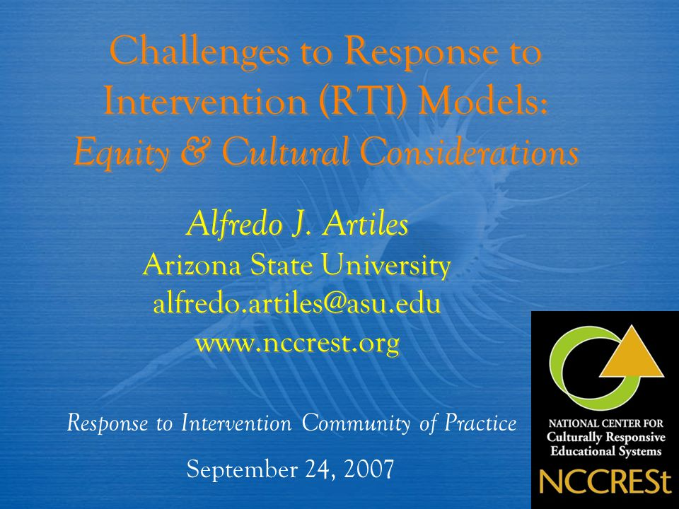 Challenges to Response to Intervention (RTI) Models: Equity & Cultural Considerations Alfredo J. Artiles Arizona State University alfredo.artiles@asu.