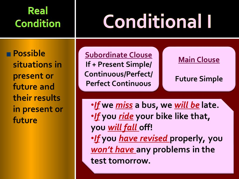 Possible situations in present or future and their results in present or future Main Clouse Future Simple Main Clouse Future Simple Subordinate Clouse