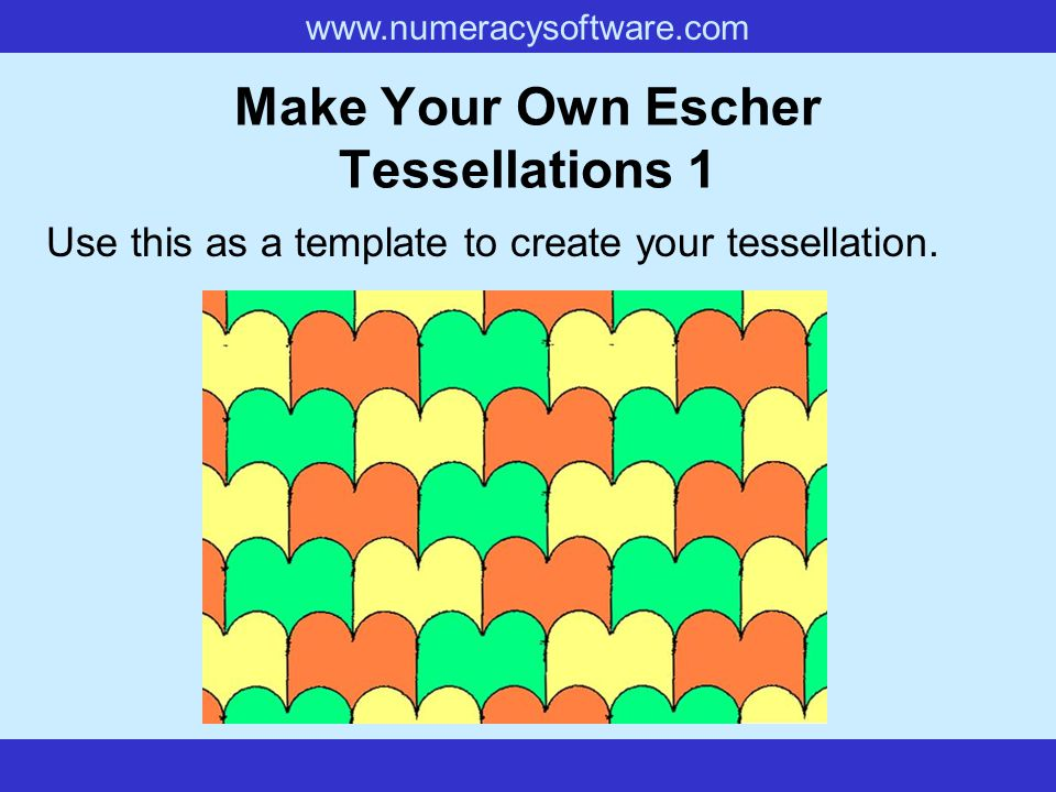 www.numeracysoftware.com Make Your Own Escher Tessellations 1 Use this as a template to create your tessellation.