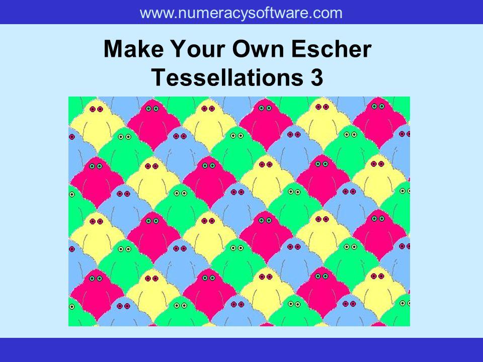 www.numeracysoftware.com Make Your Own Escher Tessellations 3