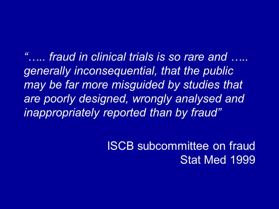 ….. fraud in clinical trials is so rare and ….. generally inconsequential, that the public may be far more misguided by studies that are poorly design