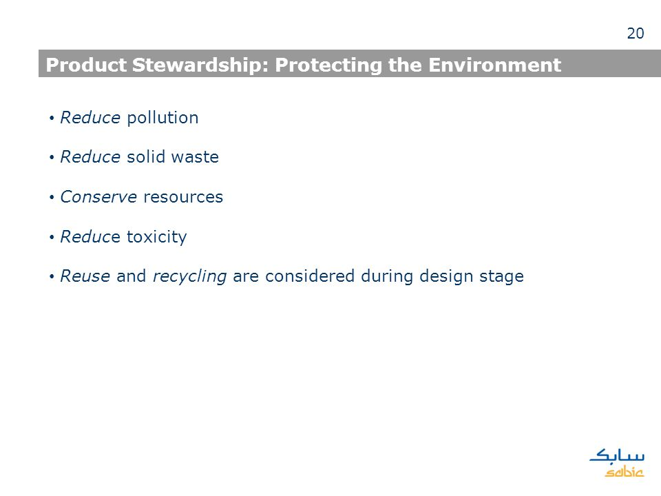 Product Stewardship: Protecting the Environment Reduce pollution Reduce solid waste Conserve resources Reduce toxicity Reuse and recycling are considered during design stage 20