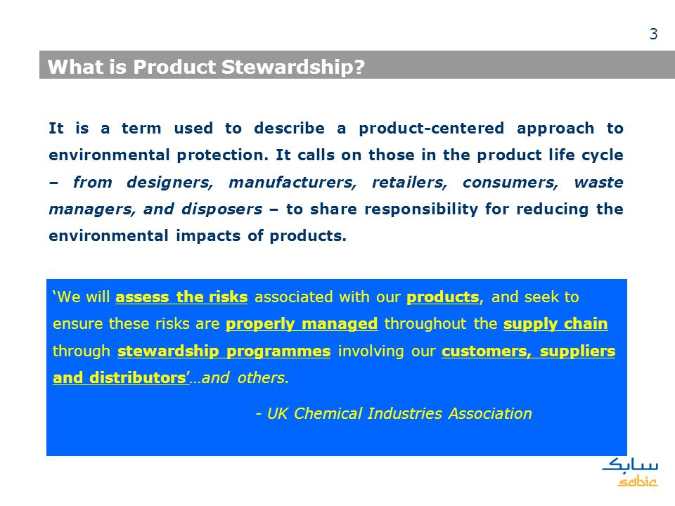 What is Product Stewardship? We will assess the risks associated with our products, and seek to ensure these risks are properly managed throughout the