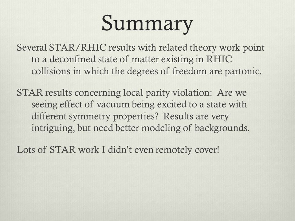Summary Several STAR/RHIC results with related theory work point to a deconfined state of matter existing in RHIC collisions in which the degrees of f