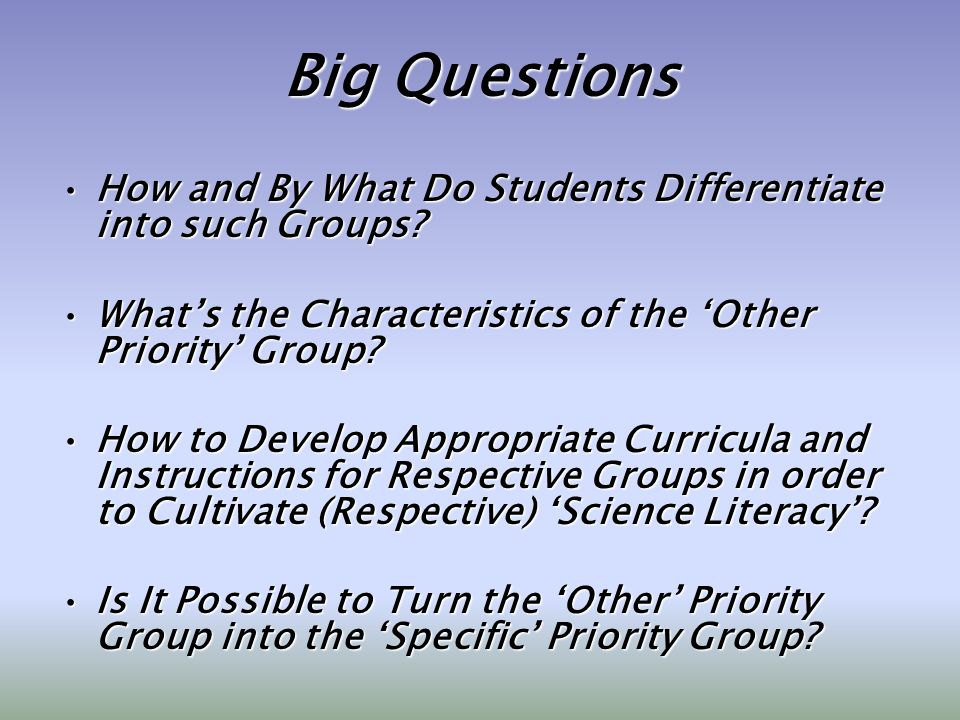 Big Questions How and By What Do Students Differentiate into such Groups?How and By What Do Students Differentiate into such Groups.
