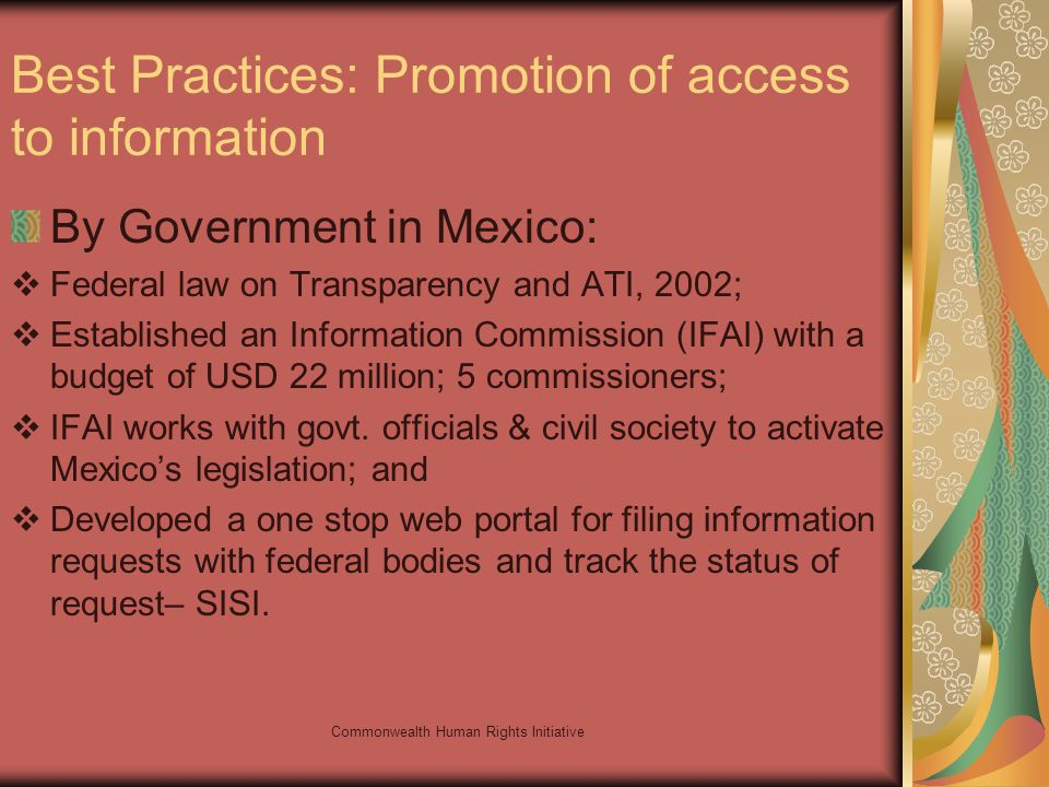 Commonwealth Human Rights Initiative Best Practices: Promotion of access to information By Government in Mexico: Federal law on Transparency and ATI,