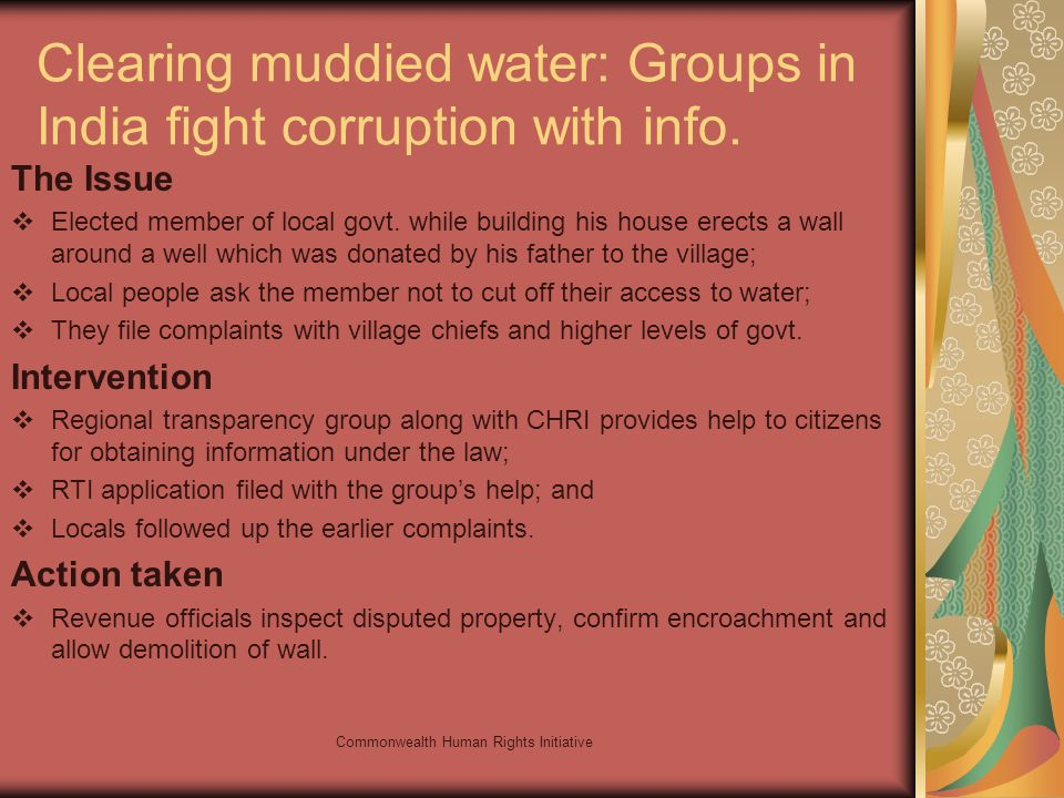 Commonwealth Human Rights Initiative Clearing muddied water: Groups in India fight corruption with info. The Issue Elected member of local govt. while