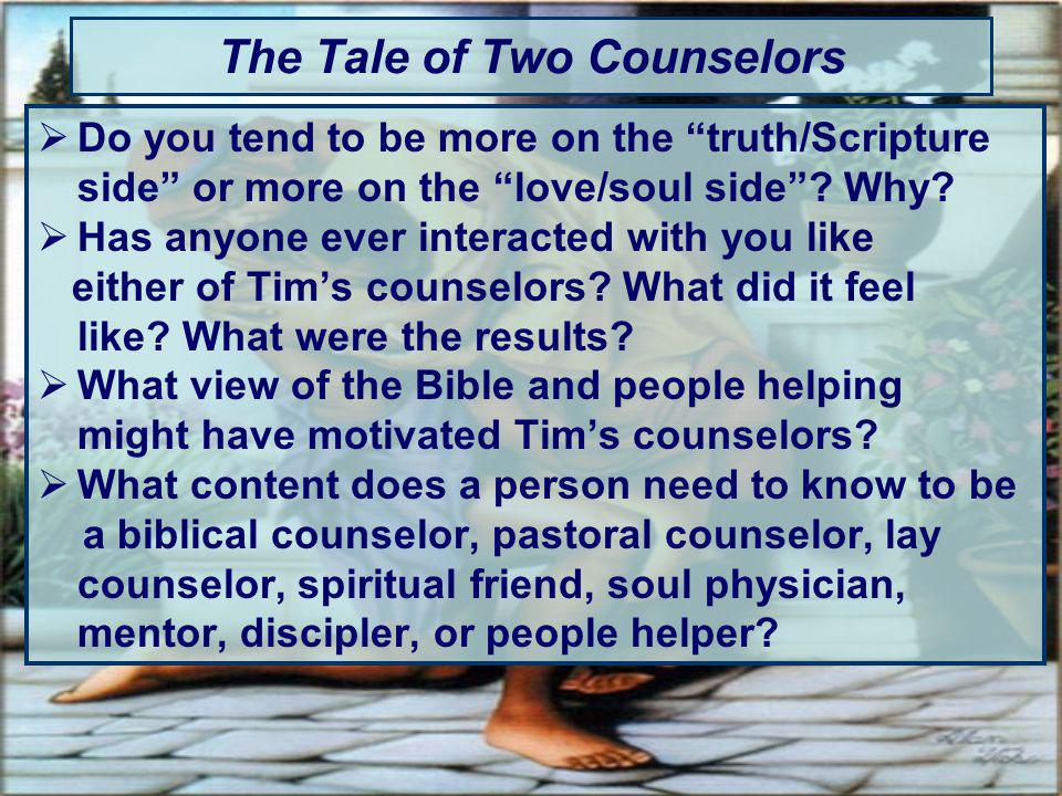 The Tale of Two Counselors Do you tend to be more on the truth/Scripture side or more on the love/soul side.