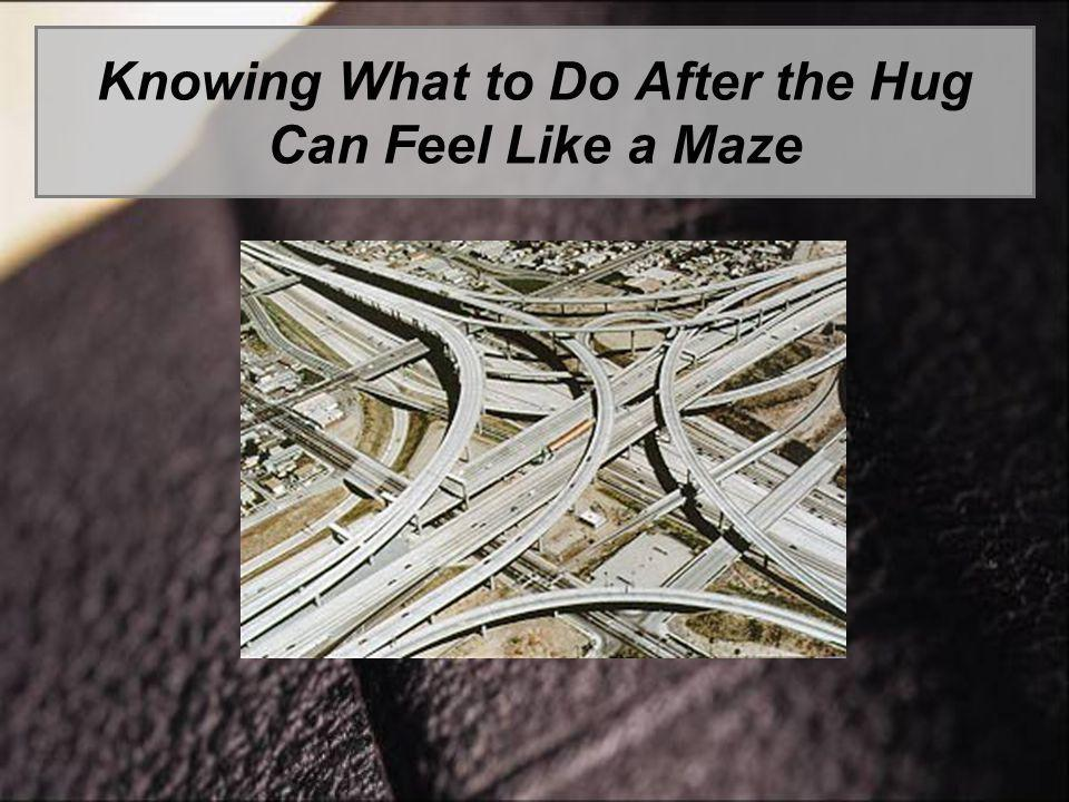 Knowing What to Do After the Hug Can Feel Like a Maze