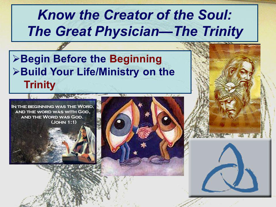 Know the Creator of the Soul: The Great PhysicianThe Trinity Begin Before the Beginning Build Your Life/Ministry on the Trinity