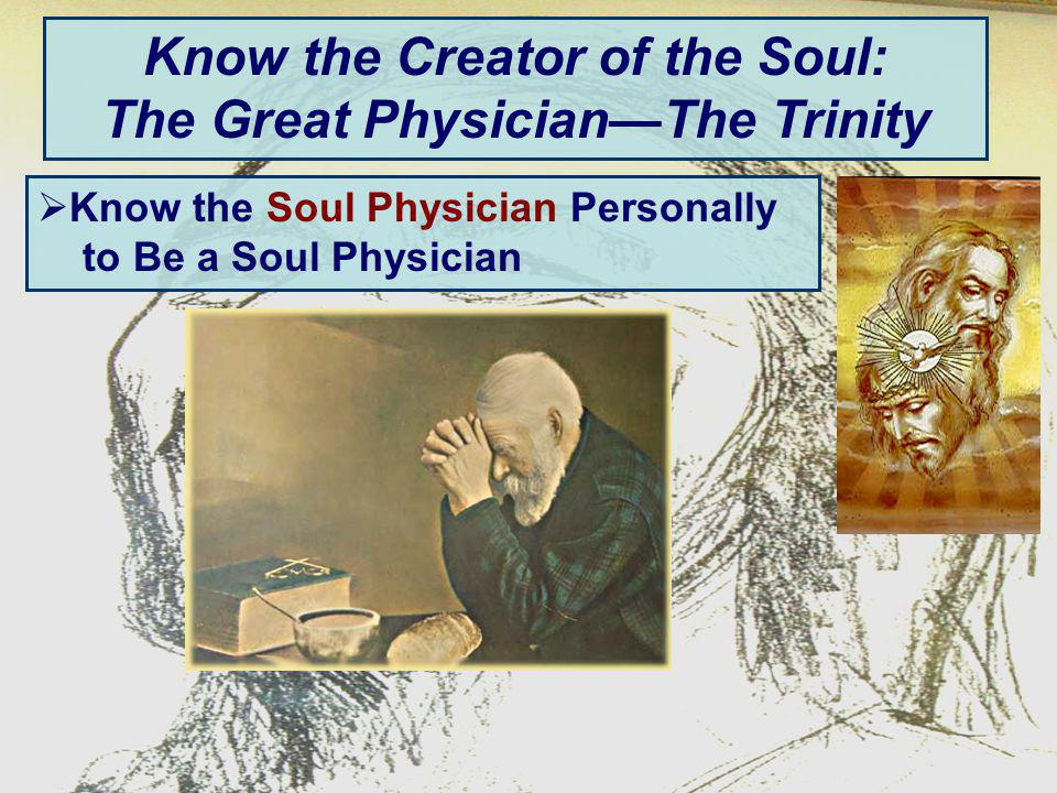 Know the Creator of the Soul: The Great PhysicianThe Trinity Know the Soul Physician Personally to Be a Soul Physician