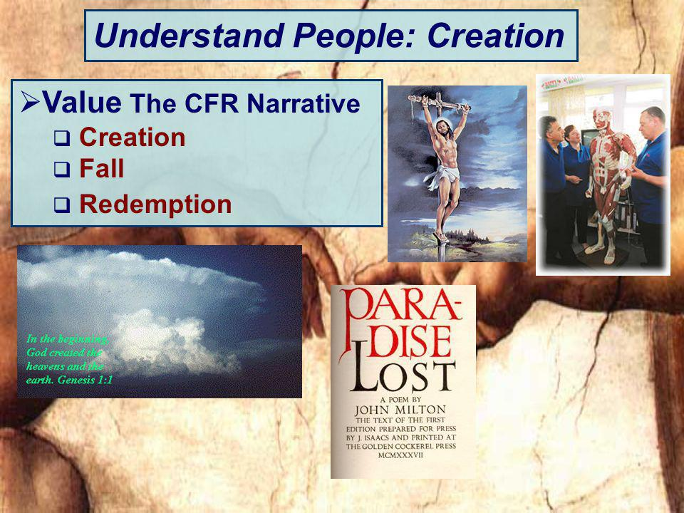 Understand People: Creation Value The CFR Narrative Creation Fall Redemption
