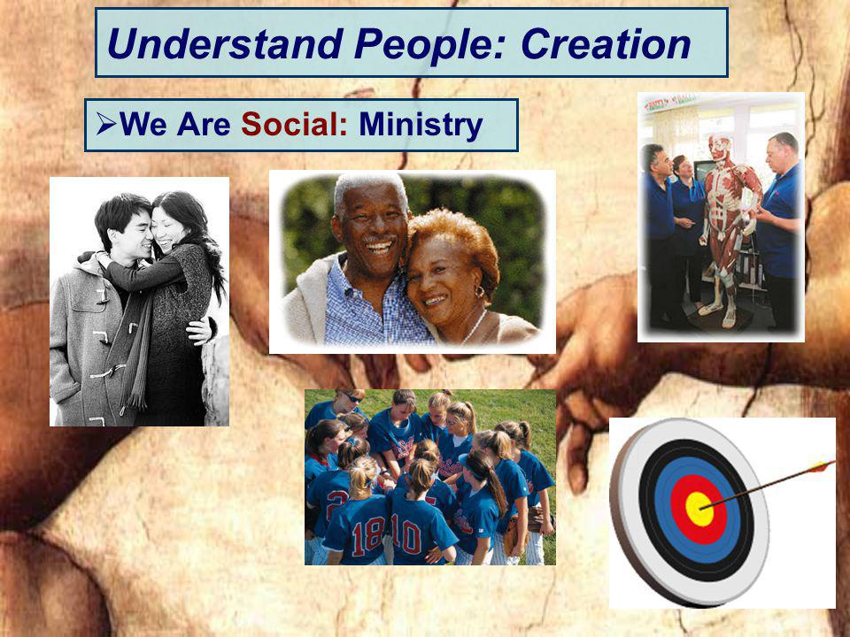 Understand People: Creation We Are Social: Ministry