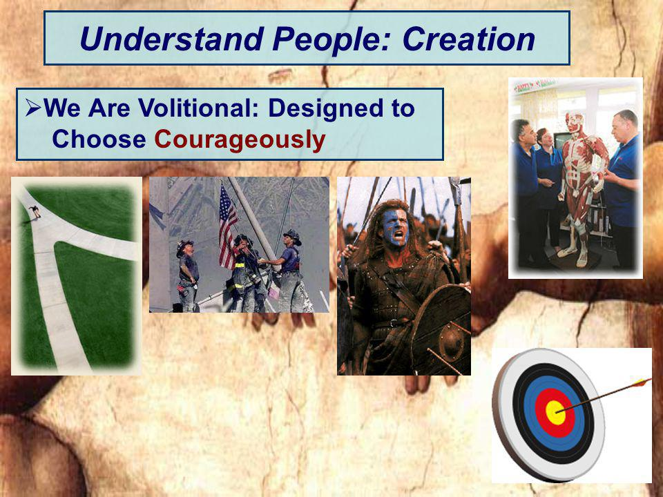 Understand People: Creation We Are Volitional: Designed to Choose Courageously