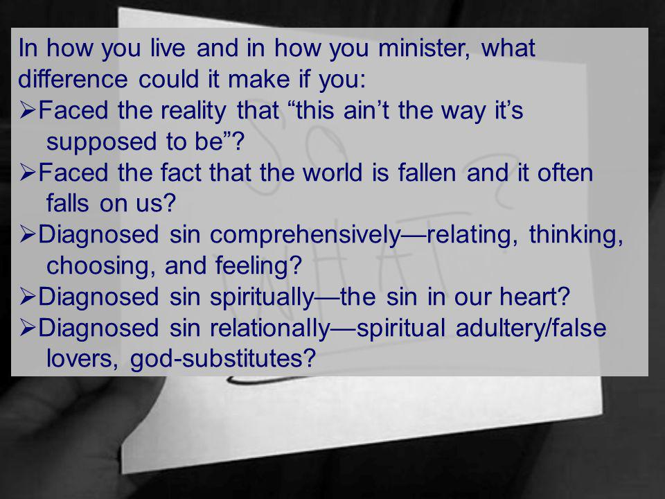 In how you live and in how you minister, what difference could it make if you: Faced the reality that this aint the way its supposed to be.