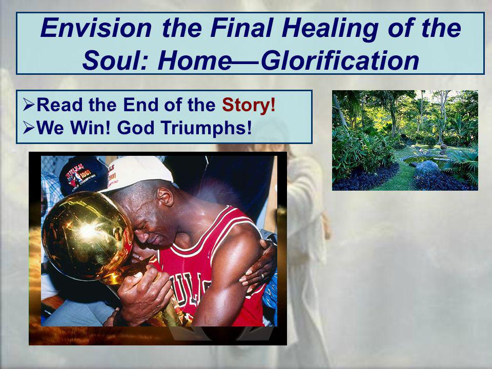 Envision the Final Healing of the Soul: HomeGlorification Read the End of the Story.
