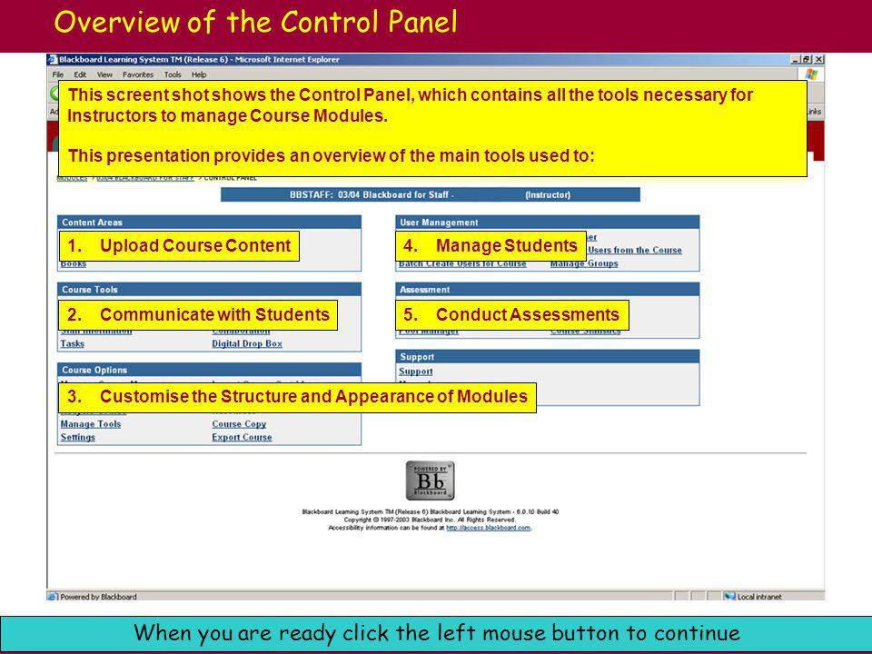 Cardiff University e-Learning: Blackboard Support When you are ready click the left mouse button to continue Managing Content The Content Areas Section is where you can upload material into Blackboard.