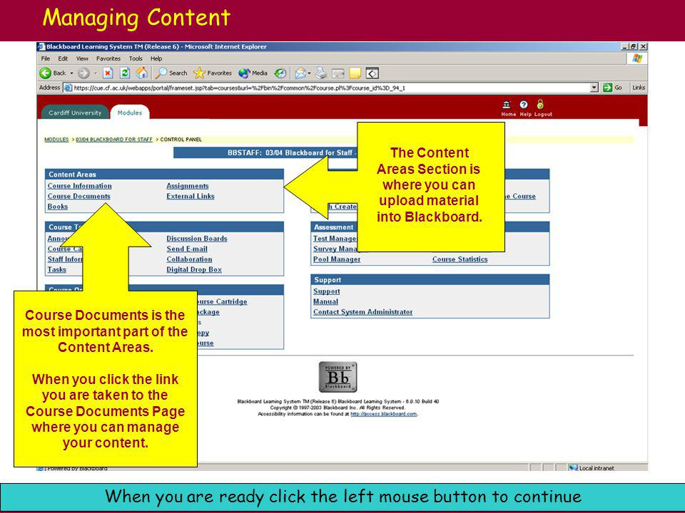Cardiff University e-Learning: Blackboard Support When you are ready click the left mouse button to continue Managing Course Documents This is the Course Documents Page.