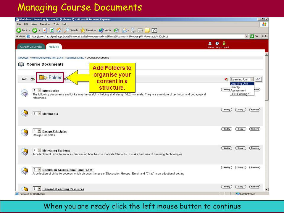 Cardiff University e-Learning: Blackboard Support When you are ready click the left mouse button to continue Managing Course Documents Add web links (or Favorites) in order to guide students round the Web